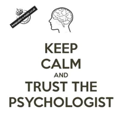 Keep Calm and trust the Psychologist
